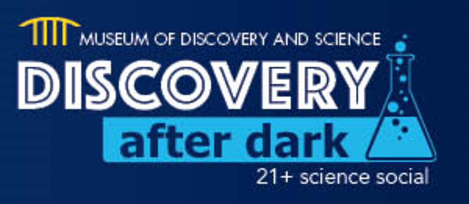 Museum of Discovery and Science - Discovery After Dark: MODS Makes